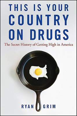 This Is Your Country on Drugs- The Secret History of Getting High in America