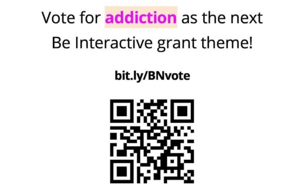 """Flyer reads """"Vote for 'addiction' as thenext Be Interactive grant theme!"""" Centered is the link bit.ly/BNvote ; A QR code shows prominently at the bottom center of the flyer"""