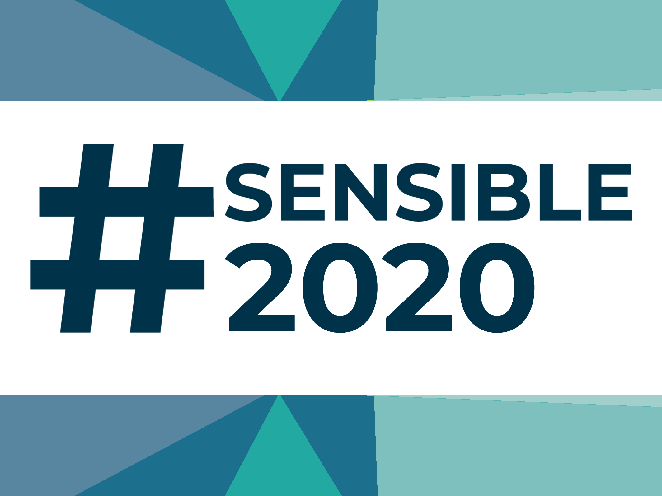 Dark blue text that says #Sensible2020 in front of a blue and teal geometric background