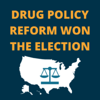 Drug Policy Reform Won The Election
