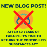 Opinion Piece: After 50 Years of Failure, It's Time to Rethink the Controlled Substances Act