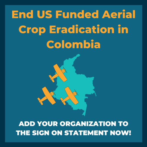 End US Funded Aerial Crop Eradication in Colombia: Add Your Organization To The Sign On Statement Now!